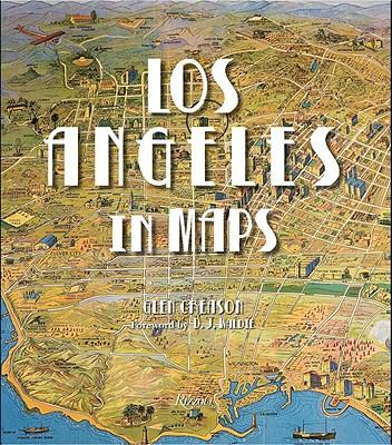 Los Angeles in Maps By Creason, Glen/ Waldie, D. J. (FRW)/ Linton, Joe (CON)/ Delyser, Dydia (CON)/ Warren, William J. (CON)